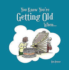 Very Good, You Know You're Getting Old When..., Fraser, Ben, Book