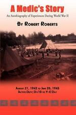 A Medic's Story: An Autobiography of Experiences During World War II by Robert R
