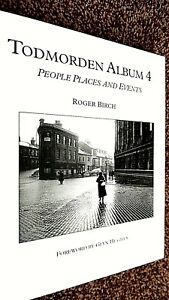 TODMORDEN ALBUM #4 PEOPLE PLACES AND EVENTS / Roger Birch (2006)