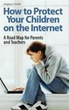 How to Protect Your Children on the Internet : A Road Map for Parents and...