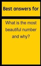 Best Answers for What Is the Most Beautiful Number and Why? by Barbara Boone...