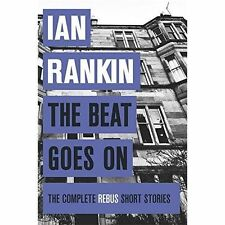 The Beat Goes On: Complete Rebus Short Stories by Ian Rankin Hardback A10 LL133