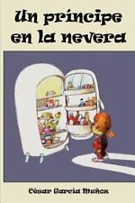 Un Pr�ncipe en la Nevera by C�sar Garc�a Mu�oz (2011, Paperback)