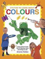 It's Fun to Learn about Colors : A Busy Picture Book Full of Fabulous Facts...