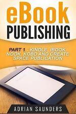 EBook Publishing Part 1 : Kindle, IBook, Nook, Kobo and Create Space Publicat...