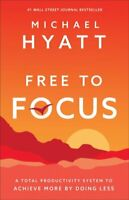 Free to Focus A Total Productivity System to Achieve More by Do... 9780801093944