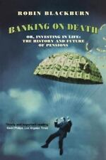 Banking on Death : Or, Investing in Life - The History and Future of Pensions...