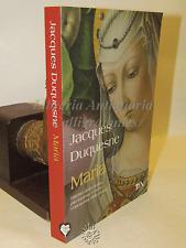 INDAGINI STORIA RELIGIONE - Jacques Duquesne: Maria - TEA 2008 PRIMA EDIZIONE