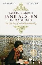 Talking About Jane Austen in Baghdad: The True Story of an Unlikely Friendship by Bee Rowlatt, May Witwit (Paperback, 2010)