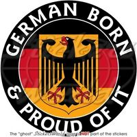 """GERMAN Born & Proud GERMANY Deutschland 4"""" (100mm) Sticker Decal"""