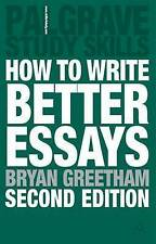 Study Skills: How to Write Better Essays by Bryan Greetham. Paperback