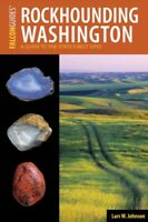 Rockhounding Washington : A Guide to the State's Best Sites, Paperback by Joh...
