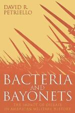 Bacteria and Bayonets : The Influence of Disease in American Military History...