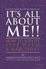 It's All about ME!! : How to Survive Life with a Narcissist by M.Ed.,...