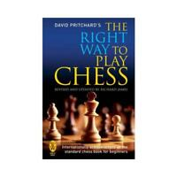 The Right Way to Play Chess by David Pritchard