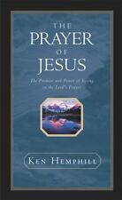 The Prayer of Jesus : The Promise and Power of Living in the Lord's Prayer Hemp