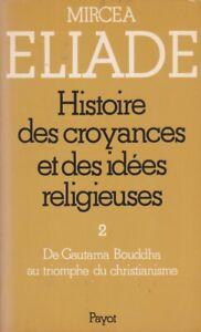 HISTOIRE DES CROYANCES ET DES IDÉES RELIGIEUSES 2 PAR MIRCEA ELIADE PAYOT 1984