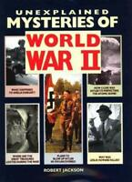 Unexplained Mysteries of World War II Hardcover Robert Jackson
