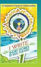 I Write Short Stories by Kids for Kids vol. 4 (2013, Hardcover)