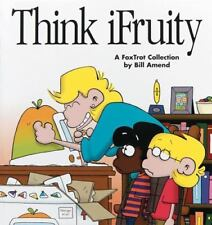 Think iFruity : A Foxtrot Collection by Bill Amend (2000, Paperback)