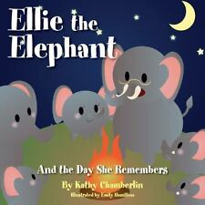 Ellie The Elephant And The Day She Remembers - Chamberlin, Kathy/ Hamilton, Emil