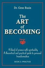 The Art of Becoming : A Blend of Science with Spirituality by Gene Basin (2000,…