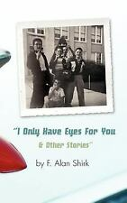 NEW - I Only Have Eyes For You and Other Stories by Shirk, F.