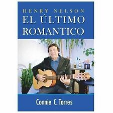 Henry Nelson : El Ultimo Romantico by Connie Torres (2013, Hardcover)