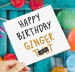 Happy Birthday Ginger Twat / Funny Rude Humour Joke Birthday Cards