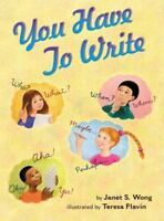 You Have to Write by Wong, Janet S.