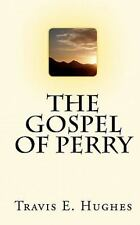 The Gospel of Perry by Travis E. Hughes (2010, Paperback)