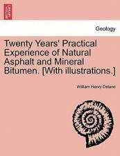 Twenty Years' Practical Experience Of Natural Asphalt And Mineral Bitumen. [w...