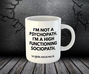 I'm Not A Psychopath Sociopath Do Your Research Funny Tea Coffee Ceramic Mug 71