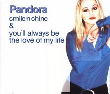 PANDORA:- SMILE N SHINE / YOU'LL ALWAYS BE THE LOVE OF MY LIFE – 7 TRK CD SINGLE