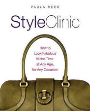 Style Clinic: How to Look Fabulous All the Time, at Any Age, for Any Occasion...