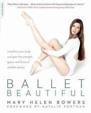 Ballet Beautiful: Transform Your Body and Gain the Strength, Grace, and Focus of