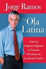 Ola Latina, La: Como los Hispanos Elegiran al Prox