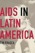 AIDS in Latin America: Sex, Class, and Power (Paperback or Softback)