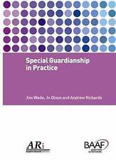Special Guardianship in Practice. Jim Wade, Jo Dixon and Andrew Richards by Wad