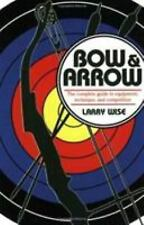 Bow & Arrow: The Complete Guide to Equipment, Technique, and-ExLibrary