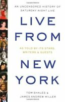 Live From New York: The Complete, Uncensored... by Miller, James Andrew Hardback