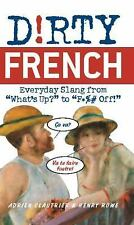 """Dirty French: Everyday Slang from """"What's Up?"""" to """"F*%# Off!"""" (Dirty Everyday"""