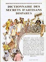 DICTIONNAIRE DES SECRETS D'ARTISANS DISPARUS - RECETTES ET PROCÉDÉS RETENUS - BP