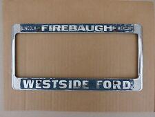 WESTSIDE FORD FIREBAUGH CALIFORNIA DEALER LICENSE PLATE FRAME LINCOLN MERCURY OE