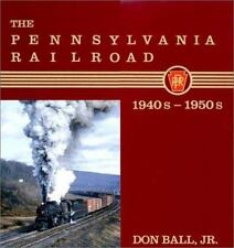 The Pennsylvania Railroad : The 1940s and 1950s by Don, Jr. Ball (1986, Hardc vt