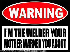 I'm The Welder Your Mother... Funny Warning Sign Bumper Sticker Decal DZ WS429