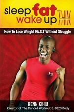 Sleep Fat Wake up Thin : How to Lose Weight FAST Without Struggle by Kenn...