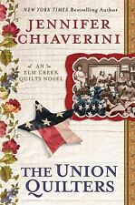 The Union Quilters (Elm Creek Quilts) Chiaverini, Jennifer Hardcover