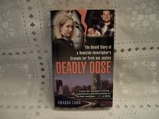 Deadly Dose : The Untold Story of a Homicide Investigator's Crusade for Truth...