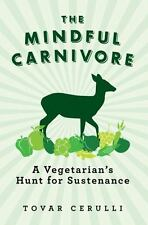 The Mindful Carnivore: A Vegetarian's Hunt for Sustenance (Paperback or Softback